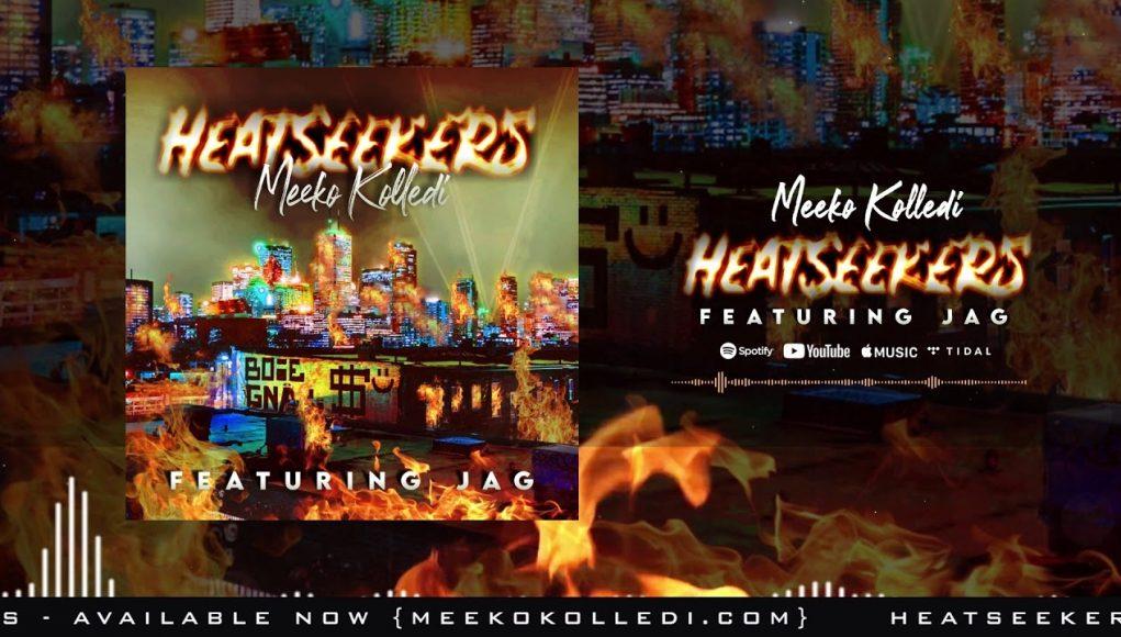 Meeko Kolledi Heatseekers Featuring Jag Produced By D. Lynch