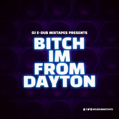 Bitch Im From Dayton Mixtape Hosted By Dj E Dub.jpg