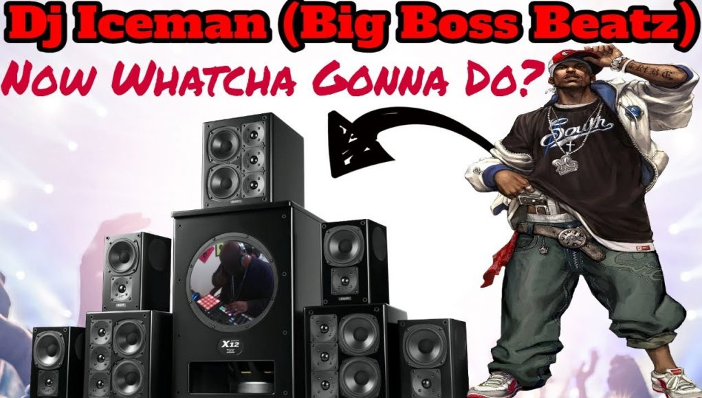 dj iceman (big boss beatz) now what ya gonna do